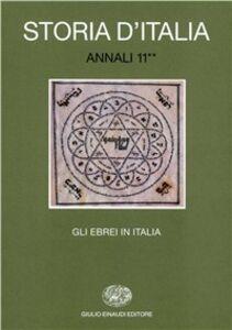 Foto Cover di Storia d'Italia. Annali. Vol. 11\2: Gli ebrei in Italia. Dall'Emancipazione a oggi., Libro di  edito da Einaudi