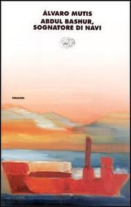 Abdul Bashur, sognatore di navi - Álvaro Mutis - copertina