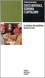 Civiltà materiale, economia e capitalismo (secoli XV-XVIII). Vol. 1: Le strutture del quotidiano. - Fernand Braudel - copertina