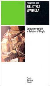 Libro Biblioteca spagnola. Dal Cantare del Cid al Beffatore di Siviglia Francisco Rico