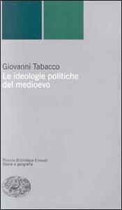 Le ideologie politiche del Medioevo - Giovanni Tabacco - copertina