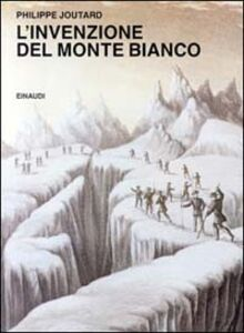 Libro L' invenzione del Monte Bianco Philippe Joutard