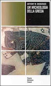 Foto Cover di Un' archeologia della Grecia. Stato presente e scopi futuri di una disciplina, Libro di Arnold M. Snodgrass, edito da Einaudi