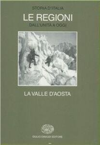 Libro Storia d'Italia. Le regioni dall'Unità ad oggi. Vol. 12: La Valle d'aosta.