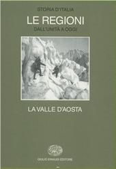 Storia d'Italia. Le regioni dall'Unità ad oggi. Vol. 12: La Valle d'aosta.