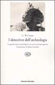 I detectives dell'archeologia. Le grandi scoperte archeologiche nel racconto dei protagonisti - C. W. Ceram - copertina