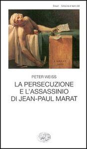 Foto Cover di La persecuzione e l'assassinio di Jean-Paul Marat, Libro di Peter Weiss, edito da Einaudi