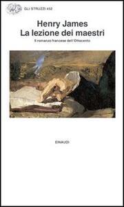 La lezione dei maestri. Il romanzo francese dell'Ottocento - Henry James - copertina