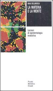 Libro La materia e la mente. Lezioni di epistemologia evolutiva Max Delbrück