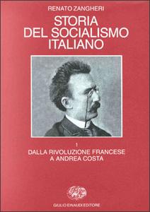 Libro Storia del socialismo italiano. Vol. 1: Dalla Rivoluzione francese a Andrea Costa. Renato Zangheri
