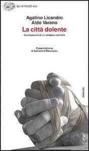 La città dolente - Agatino Licandro,Aldo Varano - copertina
