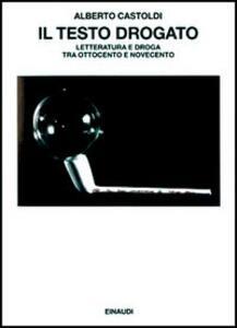 Il testo drogato. Letteratura e droga fra Ottocento e Novecento - Alberto Castoldi - copertina