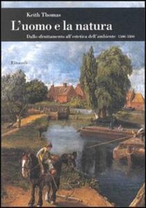 L' uomo e la natura. Dallo sfruttamento all'estetica dell'ambiente (1500-1800) - Keith Thomas - copertina