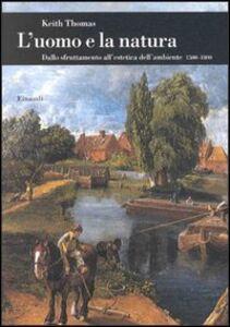 Libro L' uomo e la natura. Dallo sfruttamento all'estetica dell'ambiente (1500-1800) Keith Thomas