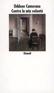 Foto Cover di Contro la mia volontà, Libro di Oddone Camerana, edito da Einaudi