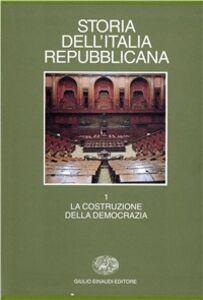 Libro Storia dell'Italia repubblicana. Vol. 1: La costruzione della democrazia.