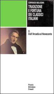 Tradizione e fortuna dei classici italiani. Vol. 2: Dall'arcadia al Novecento.