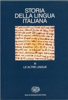 Storia della lingua italiana. Vol. 3: Le altre lingue. - copertina
