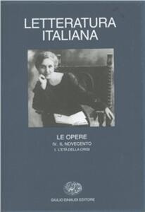 Letteratura italiana. Le opere. Vol. 4\1: Il Novecento. L'Età della crisi. - copertina