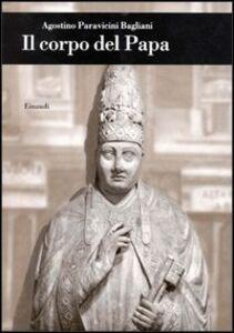 Libro Il corpo del papa Agostino Paravicini Bagliani