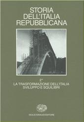 Storia dell'Italia repubblicana. La trasformazione dell'Italia: sviluppi e squilibri. Vol. 2/1: Politica, economia, società.