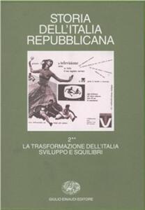 Storia dell'Italia repubblicana. La trasformazione dell'Italia: sviluppo e squilibri. Vol. 2\2: Istituzioni, movimenti, culture. - copertina