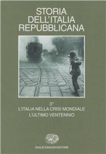 Libro Storia dell'Italia repubblicana. L'Italia nella crisi mondiale. L'ultimo ventennio. Vol. 3\1: Economia e società.