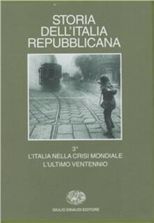 Storia dellItalia repubblicana. LItalia nella crisi mondiale. Lultimo ventennio. Vol. 3/2: Istituzioni, politiche, culture..pdf
