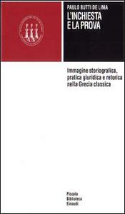 Libro L' inchiesta e la prova. Immagine storiografica, pratica giuridica e retorica nella Grecia classica Paulo Butti De Lima