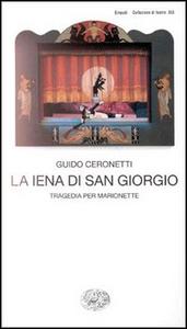 Libro La iena di San Giorgio. Tragedia per marionette Guido Ceronetti