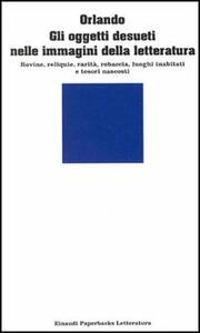 Gli oggetti desueti nelle immagini della letteratura - Francesco Orlando - copertina