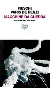 Foto Cover di Macchine da guerra. Gli scienziati e le armi, Libro di Roberto Fieschi,Claudia Paris De Renzi, edito da Einaudi