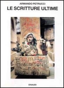 Le scritture ultime. Ideologia della morte e strategie dello scrivere nella tradizione occidentale - Armando Petrucci - copertina