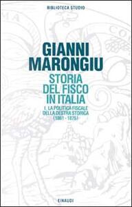 Storia del fisco in Italia. Vol. 1: La politica fiscale della Destra storica (1861-1876). - Giovanni Marongiu - copertina