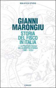 Libro Storia del fisco in Italia. Vol. 1: La politica fiscale della Destra storica (1861-1876). Giovanni Marongiu