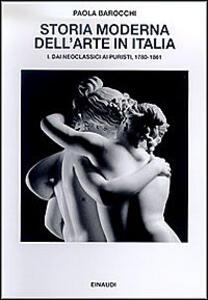 Storia moderna dell'arte in Italia. Manifesti, polemiche, documenti. Vol. 1: Dai neoclassici ai puristi 1780-1861. - Paola Barocchi - copertina