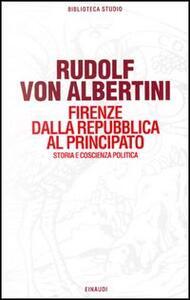 Firenze dalla Repubblica al principato. Storia e coscienza politica - Rudolf von Albertini - copertina