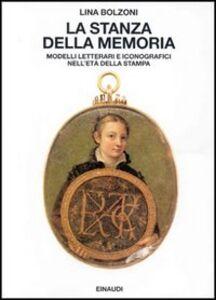 Libro La stanza della memoria. Modelli letterali e iconografici nell'età della stampa Lina Bolzoni