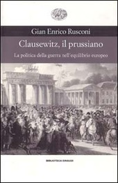 Clausewitz, il prussiano. La politica della guerra nell'equilibrio europeo