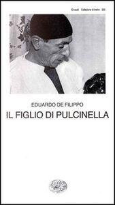 Libro Il figlio di Pulcinella Eduardo De Filippo