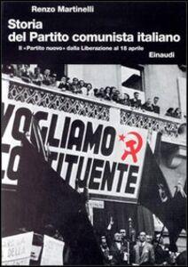 Libro Storia del Partito Comunista Italiano. Vol. 6: Il «Partito nuovo» dalla liberazione al 18 aprile. Renzo Martinelli