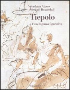 Tiepolo e l'intelligenza figurativa - Svetlana Alpers,Michael Baxandall - copertina
