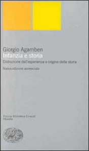 Libro Infanzia e storia. Distruzione dell'esperienza e origine della storia Giorgio Agamben