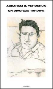 Un divorzio tardivo - Abraham B. Yehoshua - copertina