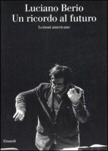 Libro Un ricordo al futuro. Lezioni americane Luciano Berio
