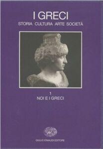 Libro I greci. Storia, arte, cultura e società. Vol. 1: Noi e i greci.