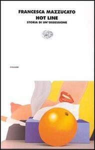 Hot line. Storie di un'ossessione - Francesca Mazzucato - copertina