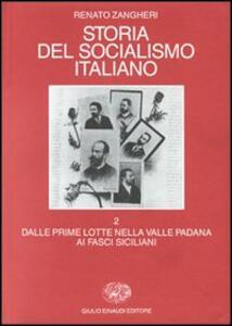 Storia del socialismo italiano. Vol. 2: Dalle prime lotte nella valle padana ai fasci siciliani. - Renato Zangheri - 4