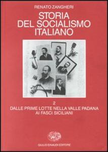 Libro Storia del socialismo italiano. Vol. 2: Dalle prime lotte nella valle padana ai fasci siciliani. Renato Zangheri