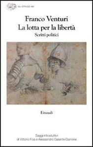 Libro La lotta per la libertà. Scritti politici Franco Venturi